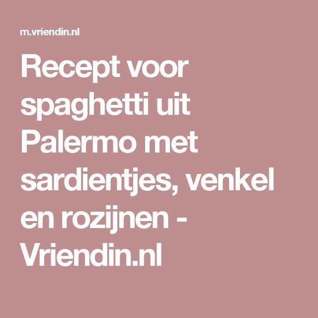 Recept voor spaghetti uit Palermo met sardientjes, venkel en rozijnen - Vriendin.nl