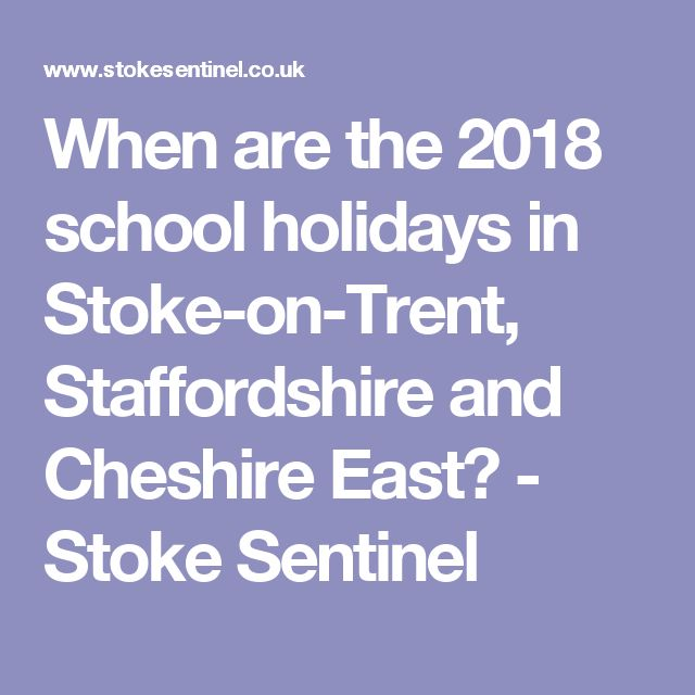When are the 2018 school holidays in Stoke-on-Trent, Staffordshire and Cheshire East? - Stoke Sentinel