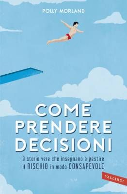 Come prendere decisioni – I suggerimenti di Polly Morland
