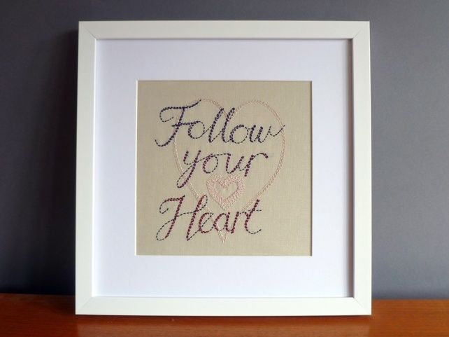 Hand stitched picture with the text 'Follow your Heart' £60.00
