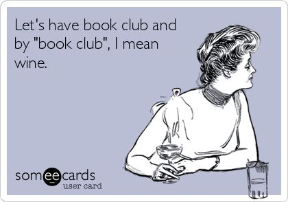 Let's have book club and by 'book club', I mean wine.