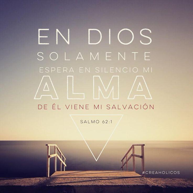 En Dios solamente espera en silencio mi alma; de El viene mi salvación. (Salmos 62:1 LBLA) #creaholicos