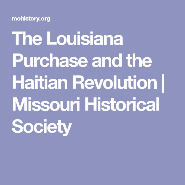 The Louisiana Purchase and the Haitian Revolution | Missouri Historical Society