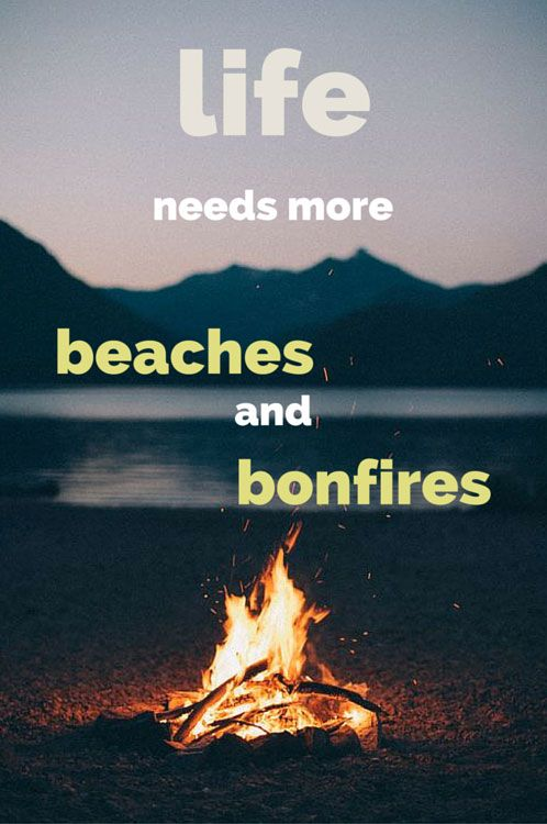 Life needs more beaches and bonfires