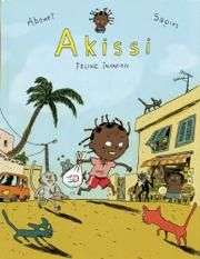 AKISSI Cat Invasion by Marguerite Abouet, illustrated by Mathieu Sapin, translated by J. Taboy Age Range: 7 - 10