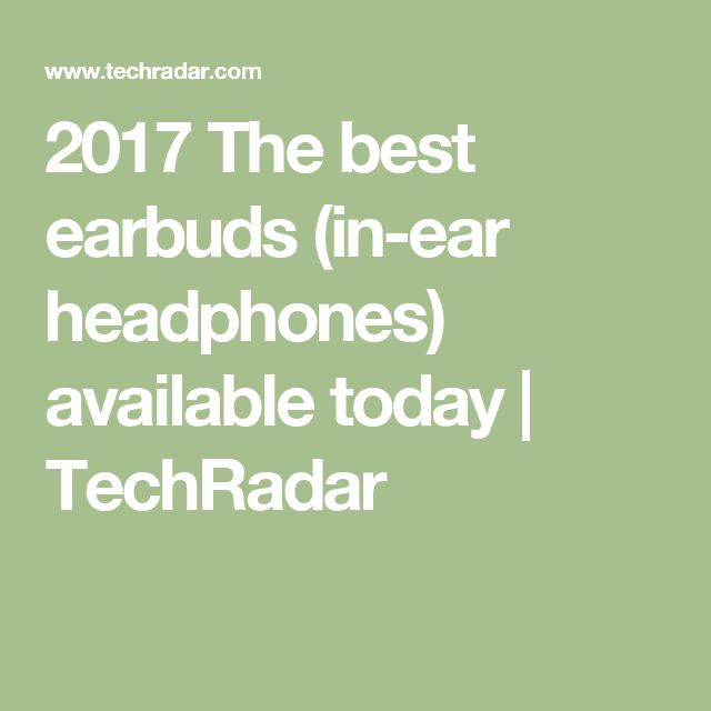 2017 The best earbuds (in-ear headphones) available today   TechRadar