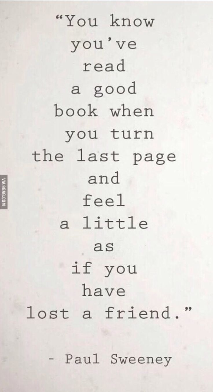 I always want cry at the end of a really good book.