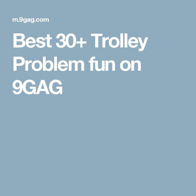 Best 30+ Trolley Problem fun on 9GAG