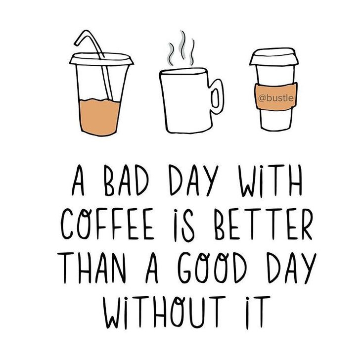 Is it even possible to have a good day without coffee?