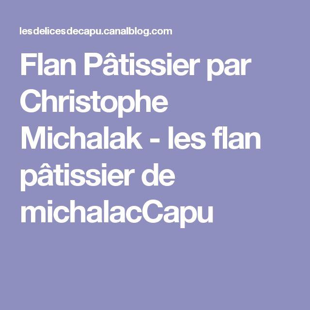 Flan Pâtissier par Christophe Michalak - les flan pâtissier de  michalacCapu