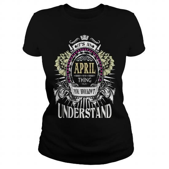 Awesome Tee APRIL  Its an APRIL Thing You Wouldnt Understand  T Shirt Hoodie Hoodies YearName Birthday T shirts