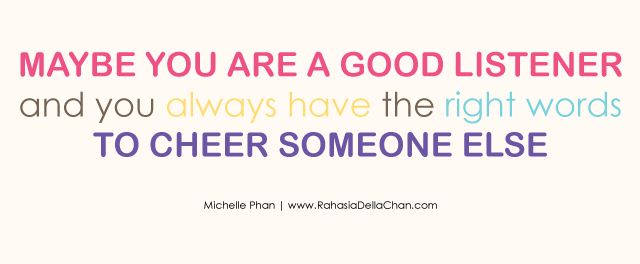 Della Azizah Munawar - Maybe you ae a good listener  by Michelle Phan  Maybe you are a good listener  And you always have the right words  To cheer someone else