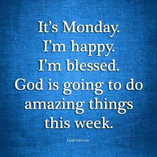 Do Amazing Things: It's Monday. I'm Happy. I'm Blessed. God Is Going To Do