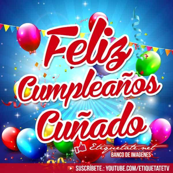 Imagenes de Cumpleaños que digan Feliz Cumpleaños Cuñado   http://etiquetate.net/imagenes-de-cumpleanos-que-digan-feliz-cumpleanos-cunado/
