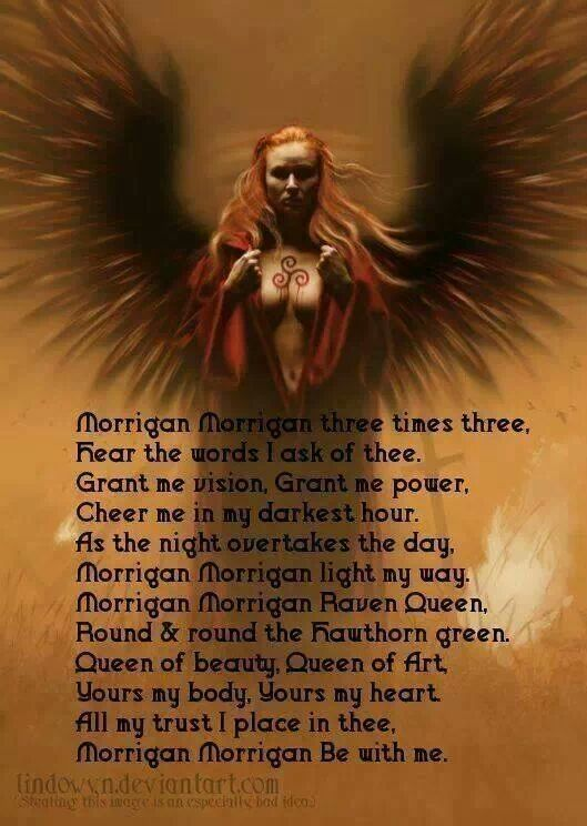 THE MORRIGAN (Celtic) - Goddess of war, picked the doomed in battle, ravens are her animal. The Morrigan is a Triad: Macha, beautiful warrior goddess who strengthened soldiers; Babh, who came in form of raven, washed the armor of soldiers picked to die and Nemain, who watched the battle from afar as a serpent and decided the turn of battle.  Information found at: http://www.isisbooks.com/goddessesworld.asp