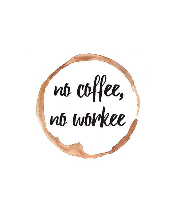 No Coffee No Workee Printable Wall Art Coffee Ring Stain Etsy Short Coffee Quotes Coffee Words Coffee Puns