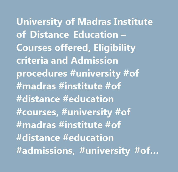 University of Madras Institute of Distance Education – Courses offered, Eligibility criteria and Admission procedures #university #of #madras #institute #of #distance #education #courses, #university #of #madras #institute #of #distance #education #admissions, #university #of #madras #institute #of #distance #education #course #details, #university, #school, #education, #list, #admissions, #information, #schools, #tamil #nadu, #university #of #madras #institute #of #distance #education…