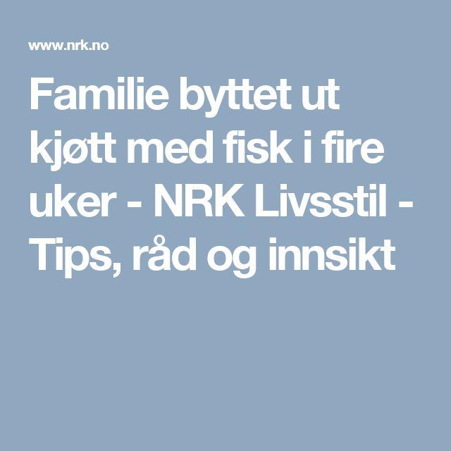 Familie byttet ut kjøtt med fisk i fire uker - NRK Livsstil - Tips, råd og innsikt