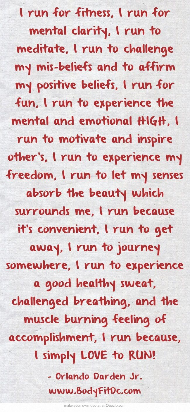 I run for #Fitness, I run for mental clarity, I run to meditate, I run to challenge my mis-beliefs and to affirm my positive beliefs, I run for fun, I run to experience the mental and emotional HIGH, I run to motivate and inspire other's, I run to experience my freedom, I run to let my senses absorb the beauty which surrounds me, I run because it's convenient, I run to get away, I run to journey somewhere, I run to experience a good #Healthy sweat, challenged breathing, and... #TooFit2Sweat