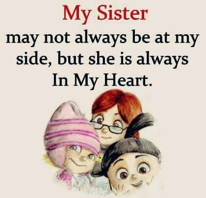 My sister is always with me one way or the other. And I wouldn't have it any other way!