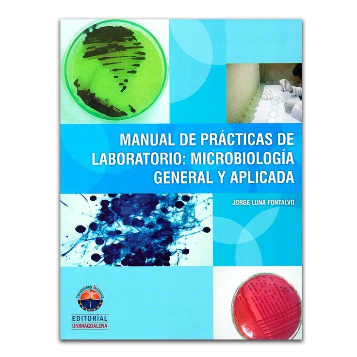 Manual de prácticas de laboratorio: microbiología general y aplicada – Jorge Luna Fontalvo – Editorial Unimagdalena www.librosyeditores.com Editores y distribuidores.