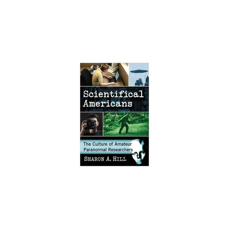 Scientifical Americans : The Culture of Amateur Paranormal Researchers (Paperback)