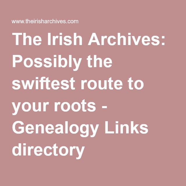 The Irish Archives: Possibly the swiftest route to your roots - Genealogy Links directory