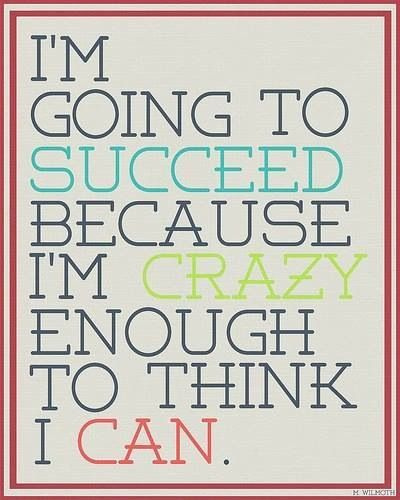 """Aw, I love positive quotes about life because things can get so hard sometimes. Here's a motivational Monday quote to get you pumped. Don't forget to check out the other cute quotes I have up ☺ """"I'm going to succeed because I'm crazy enough to think I can."""""""