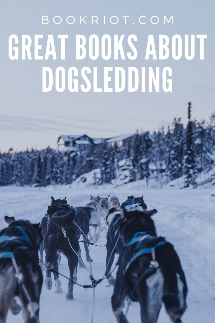 11 Books About Dogsledding To Get Your Heart Racing Books Dog