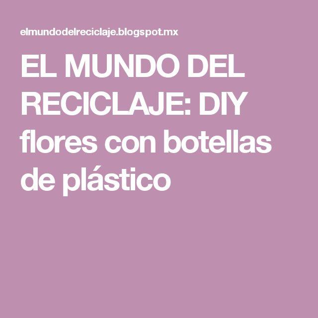 EL MUNDO DEL RECICLAJE: DIY flores con botellas de plástico