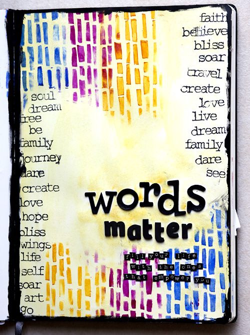 Words matter.  Fill your life with good ones