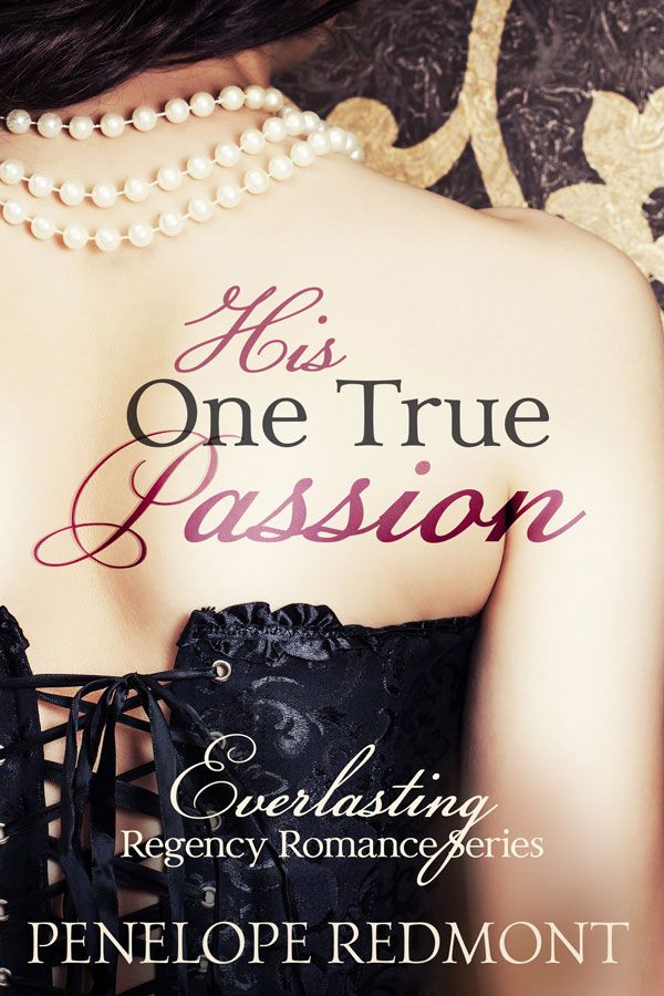New Regency Romance Novel: His One True Passion - If you love a man who loves a woman, and is prepared to do anything it takes to win her, you'll love Major Lord Cambwell.