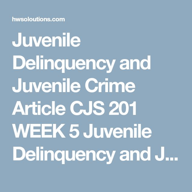 Juvenile Delinquency and Juvenile Crime Article CJS 201 WEEK 5 Juvenile Delinquency and Juvenile Crime Article CJS 201 WEEK 5complete the following CJi Interactive activities located on the student website:  Ch. 14 > Learning Modules How Juveniles are Processed Difference between Adult and Juvenile Justice system History of the Juvenile Justice Court Juvenile's Legal Rights Types of Juvenile Offenders Ch. 14 > Myths & Issues Videos Myth v. Reality: Juvenile Boot Camps are an Effective way…