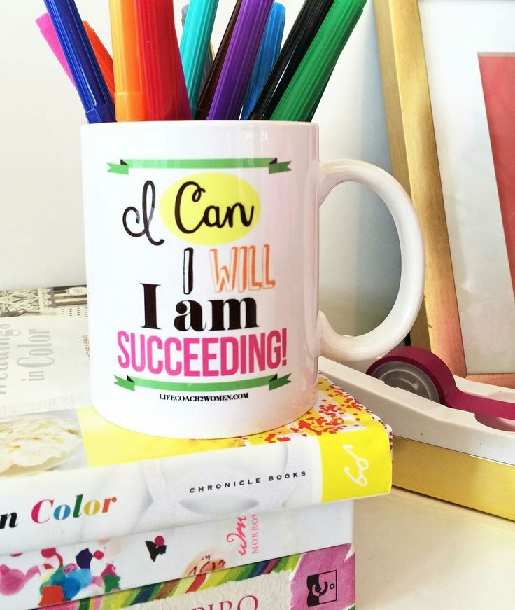 I Can I Will I Am Succeeding! Say this all day to yourself! I keep my (new) Success cup on my desk as a daily reminder!  P.S The inspiration Cups are in the success store www.lifecoach2women.com