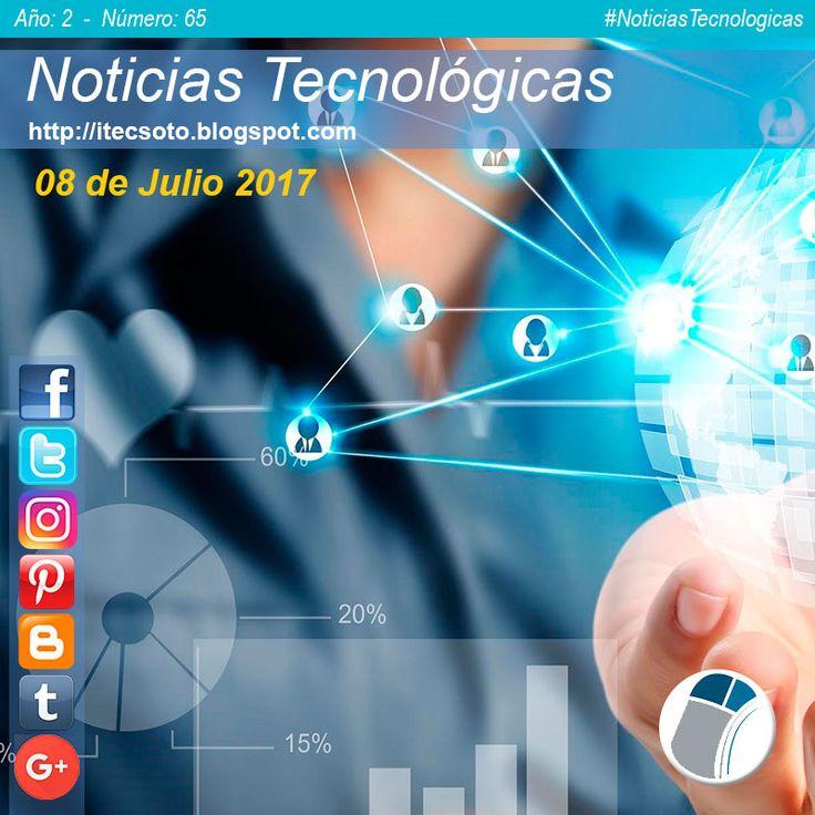 Edición Semanal Nº 65, Año 2 - Noticias Tecnológicas al 08 de Julio de 2017...   #FelizSabado #itecsoto #facebook #twitter #instagram #pinterest #google+ #blogger  #tumblr #NoticiasTecnologicas
