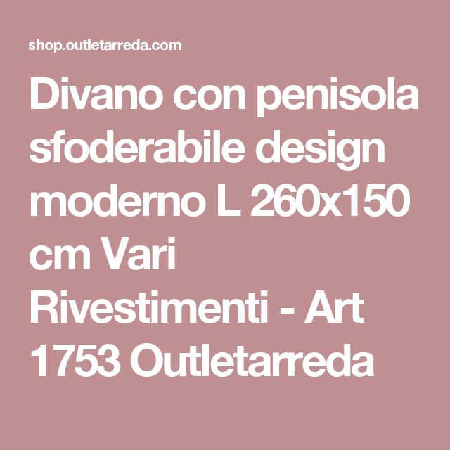 Divano con penisola sfoderabile design moderno L 260x150 cm Vari Rivestimenti - Art 1753 Outletarreda