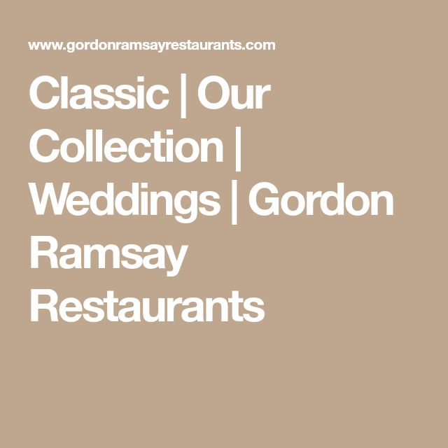 Classic | Our Collection | Weddings | Gordon Ramsay Restaurants