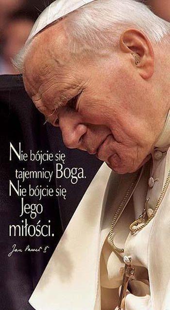 """""""Nie bójcie się tajemnicy Boga. Nie bójcie się Jego miłości"""" JP II   """"Do not be afraid of the mystery of God. Do not be afraid of his love. JP II"""