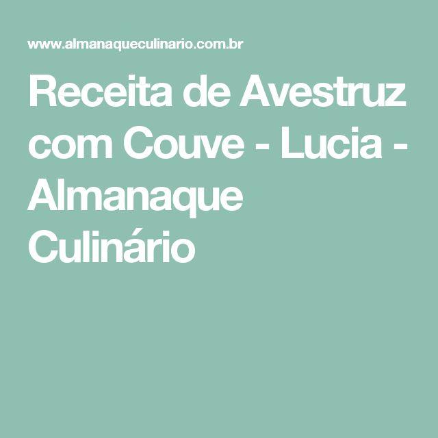 Receita de Avestruz com Couve - Lucia - Almanaque Culinário