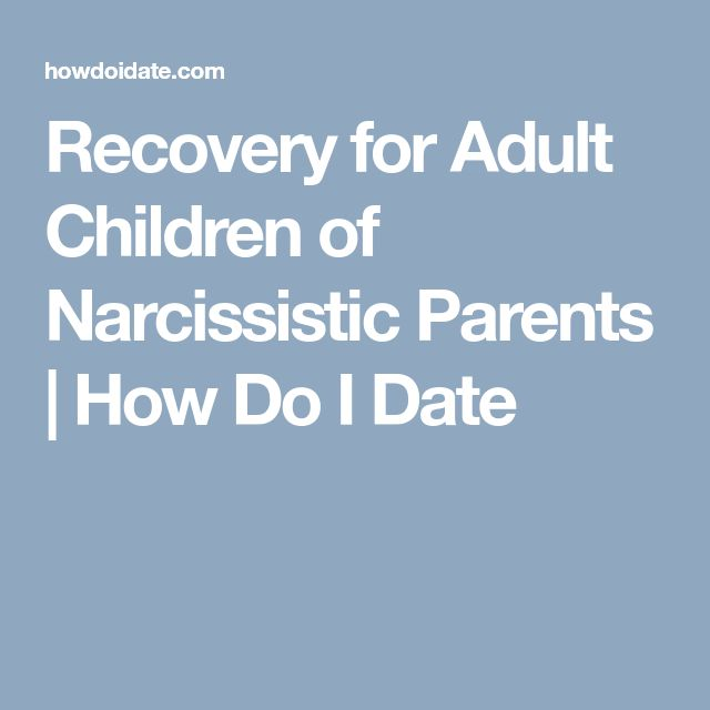 Recovery for Adult Children of Narcissistic Parents | How Do I Date