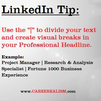 """#LinkedIn tip: Use the """" """" to divide your text and create visual breaks in your Professional Headline   www.CAREEREALISM.com"""