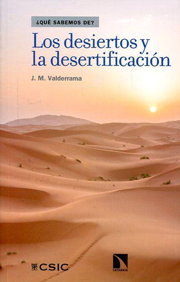 """""""Los desiertos y la desertificación"""" J. M. Valderrama. Los desiertos son una suerte de monstruos con voluntad propia que arrasan territorios fértiles y prósperos. Son ecosistemas complejos y maduros fruto de unas condiciones extremas de aridez."""