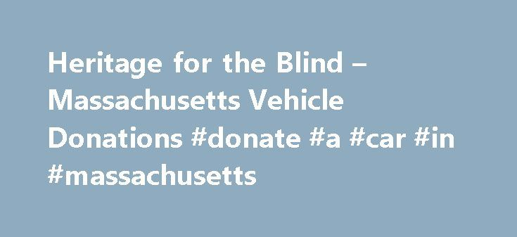 Heritage for the Blind – Massachusetts Vehicle Donations #donate #a #car #in #massachusetts http://idaho.remmont.com/heritage-for-the-blind-massachusetts-vehicle-donations-donate-a-car-in-massachusetts/  # The Commonwealth of Massachusetts (i /?m s?'t?u?s?ts/) is a state in the New England region of the northeastern United States. It is bordered by Rhode Island and Connecticut to the south, New York to the west, and Vermont and New Hampshire to the north; at its east lies the Atlantic Ocean…