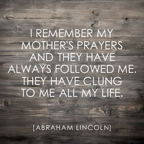 Remember Mom Quotes: I Remember My Mother's Prayers And The Have Always