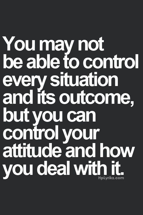 You May Not Able To Control Every Situation And Its Outcome But You