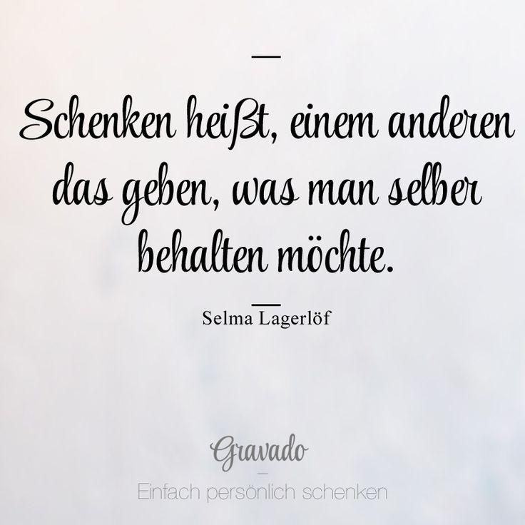 """""""Schenken heißt, einem anderen das geben, was man selber behalten möchte."""" - Selma Lagerlöf"""