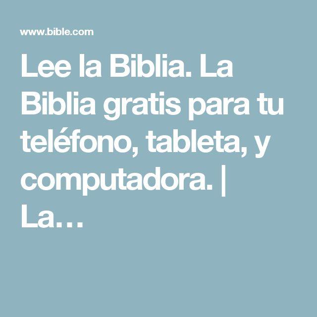 Lee la Biblia. La Biblia gratis para tu teléfono, tableta, y computadora.   La…