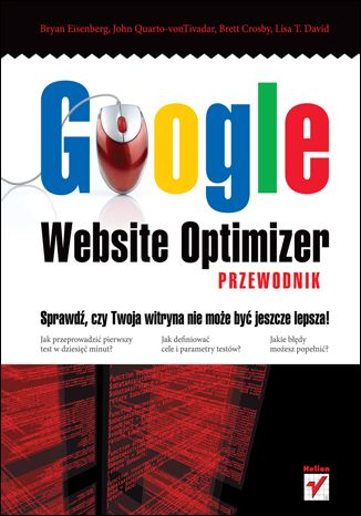 Google Website Optimizer. Przewodnik - Bryan Eisenberg, John Quarto-vonTivadar, Brett Crosby, Lisa T. David