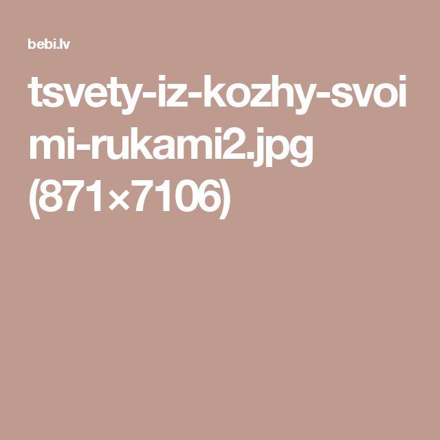 tsvety-iz-kozhy-svoimi-rukami2.jpg (871×7106)