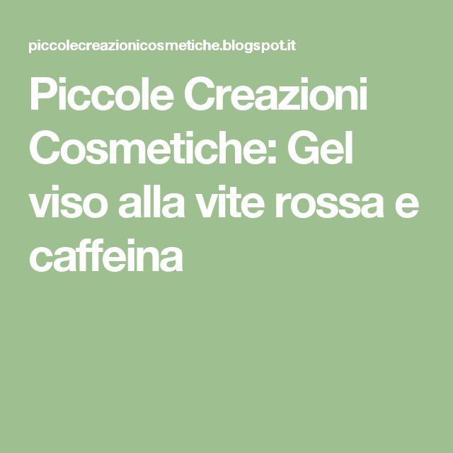 Piccole Creazioni Cosmetiche: Gel viso alla vite rossa e caffeina